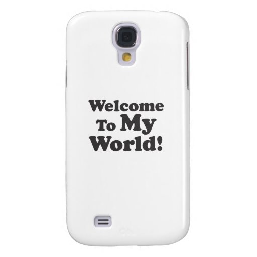 Welcome To My World! Galaxy S4 Case