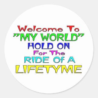 "Welcome To ""My World"" Classic Round Sticker"