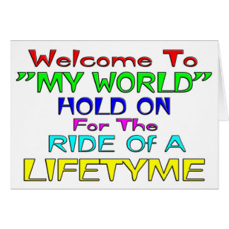 """Welcome To """"My World"""" Greeting Card"""