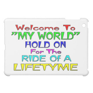 "Welcome To ""My World"" Case For The iPad Mini"