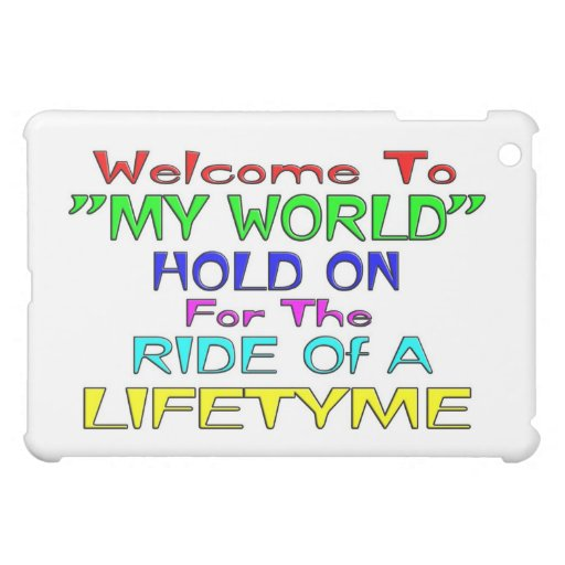 """Welcome To """"My World"""" Case For The iPad Mini"""