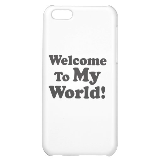 Welcome To My World! iPhone 5C Covers
