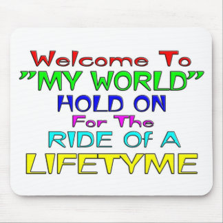 "Welcome To ""My World"" Mouse Pad"
