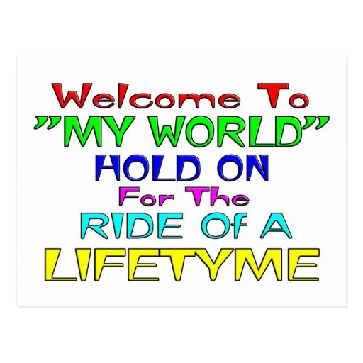"""Welcome To """"My World"""" Post Cards"""
