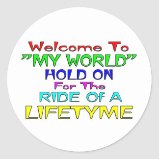 """Welcome To """"My World"""" Round Sticker"""