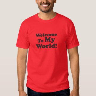 Welcome To My World! Tee Shirts