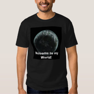 Welcome to my World! teeshirt Shirts