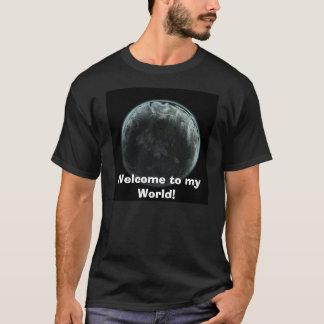 Welcome to my World! teeshirt T-Shirt
