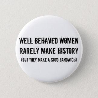 Well Behaved Women Make a Good Sandwich 6 Cm Round Badge
