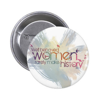 Well behaved women rarely make history 6 cm round badge