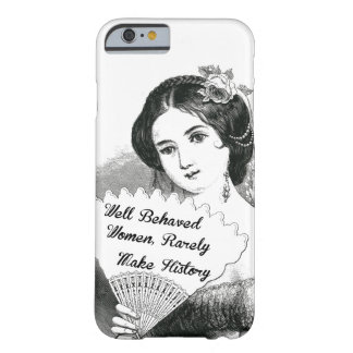 well behaved women rarely make history barely there iPhone 6 case