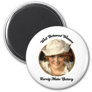 Well Behaved Women Rarely Make History Button Magnet