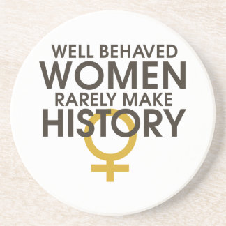 Well behaved women rarely make history coasters
