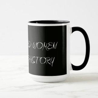 Well Behaved Women Rarely Make History Coffee Mug