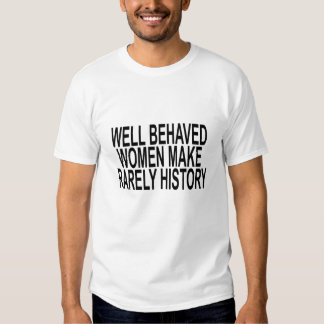 well behaved women rarely make history.png t shirts