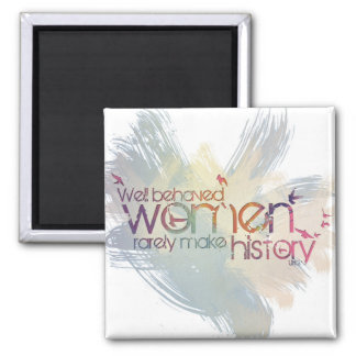Well behaved women rarely make history square magnet