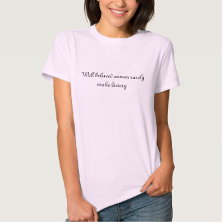 Well behaved women rarely make history t-shirts