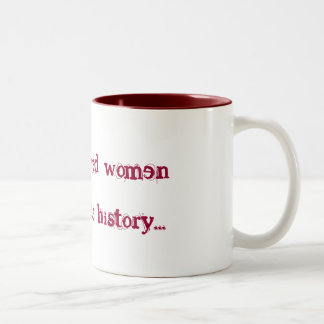 Well behaved women rarely make history... Two-Tone coffee mug