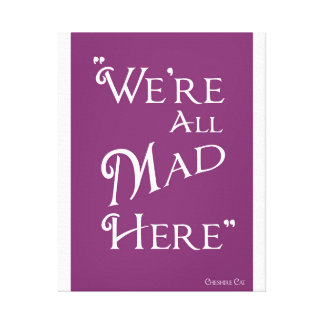 We're All Mad Here - Canvas Print