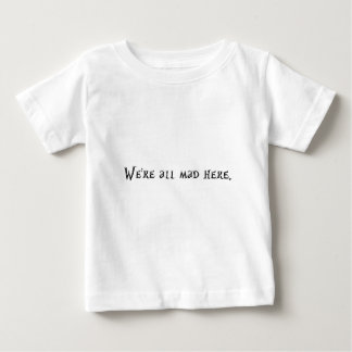Were all mad here t shirt