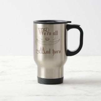 We're All Mad Here Travel Mug