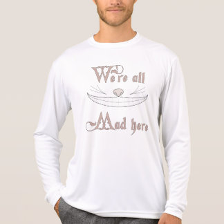 We're All Mad Here Tshirts
