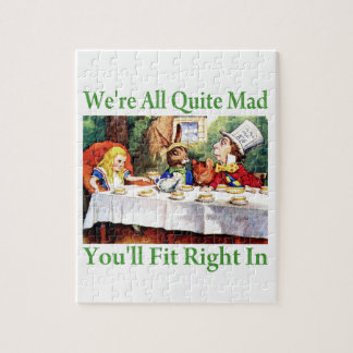 """""""We're All Quite Mad, You'll Fit Right In!"""" Jigsaw Puzzle"""