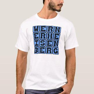 Werner Heisenberg, Uncertainty Principle T-Shirt