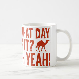 What Day Is It? Oh Yeah! Hump Day! Coffee Mug