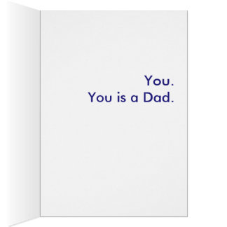 What is a Dad? You. You is a Dad. Card