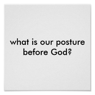 what is our posture before God? Poster