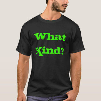 What Kind T-Shirt