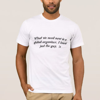 What we need here is a global organizer. I know ju T-Shirt