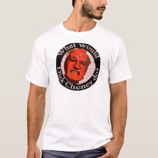What Would Dick Cheney Do? T-Shirt