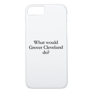 what would grover cleveland do.ai iPhone 8/7 case