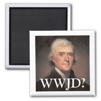 What Would Jefferson Do? Square Magnet