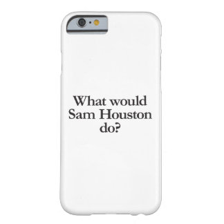what would sam houston do barely there iPhone 6 case
