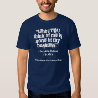 """""""What YOU think of me is none of my business!"""",... Shirt"""
