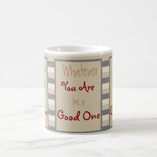 Whatever you are be a good one Quote Coffee Mug