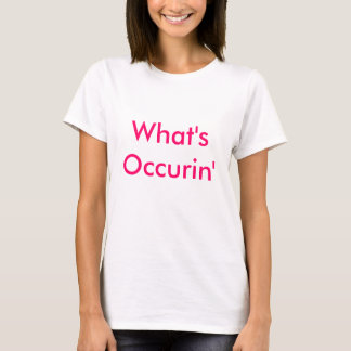 What's Occurin' T-Shirt