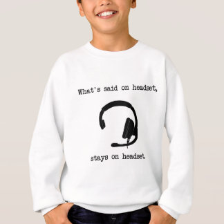 What's Said On Headset, Stays On Headset Sweatshirt