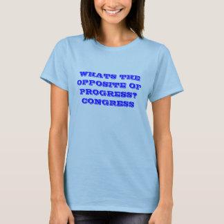 WHATS THE OPPOSITE OF PROGRESS?CONGRESS T-Shirt