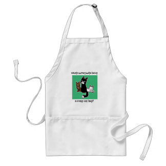 Whats wrong with being a crazy cat lady adult apron