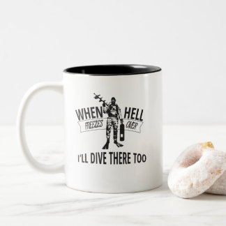 When Hell Freezes Over, I'll Dive There Too Two-Tone Coffee Mug