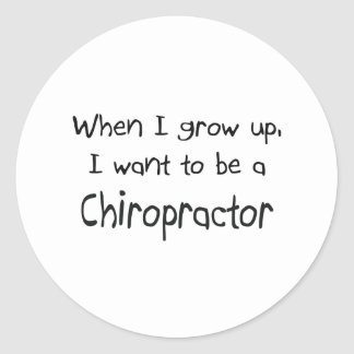 When I grow up I want to be a Chiropractor Round Sticker