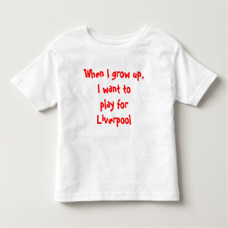 When I grow up, I want to play for Liverpool Toddler T-Shirt