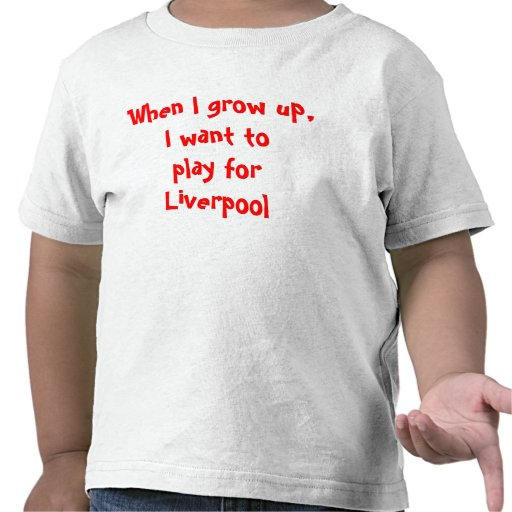 When I grow up, I want to play for Liverpool T Shirts