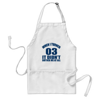 When I Turned 03 It Didn't Bothre Me At All Standard Apron