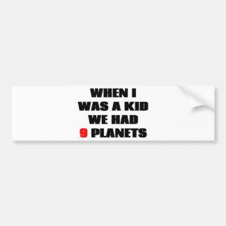 When I was a kid, we had 9 planets! Bumper Sticker