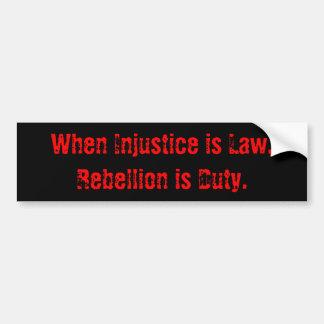 When Injustice is Law, Rebellion is Duty Bumper Sticker